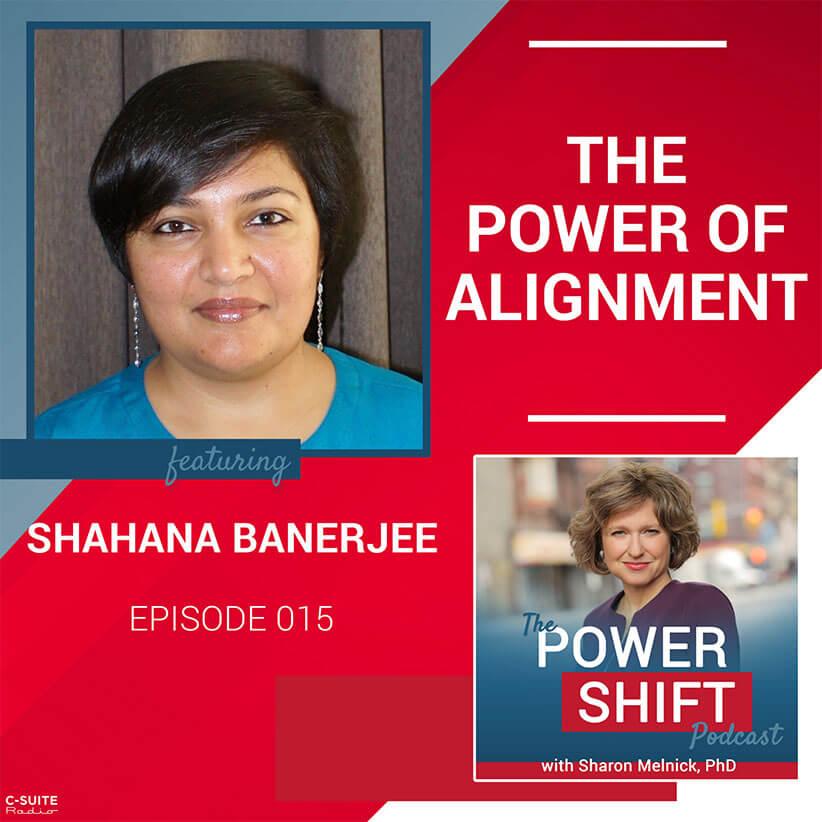 The Power Shift Podcast – The Power of Alignment with Shahana Banerjee
