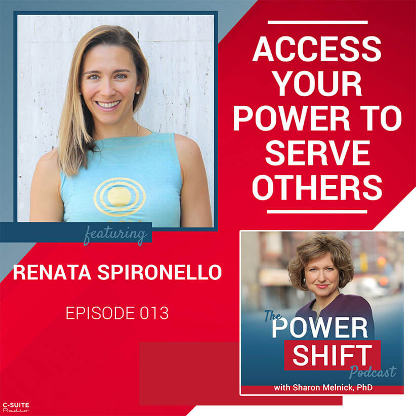 The Power Shift Podcast – Access Your Power to Serve Others with Renata Sprironello